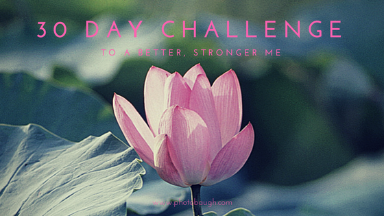 30 Day Challenge to a Better, Stronger Me