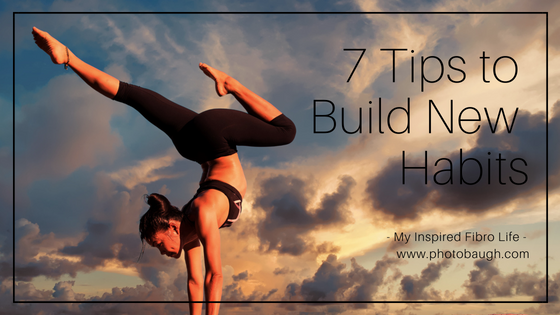 7 Tips to Build NewHabits