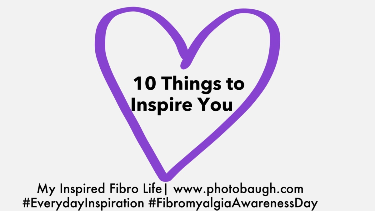 10 Things to Inspire – Fibromyalgia Awareness Day