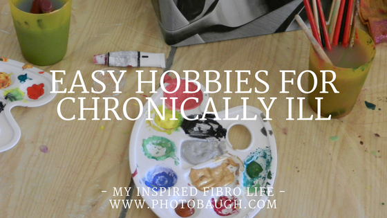 Easy Hobbies for the Chronically Ill