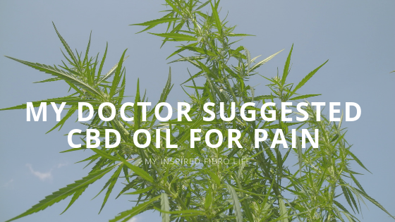 My Doctor Suggested CBD Oil for Pain