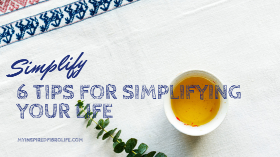 6 Tips to Simplify Your Life
