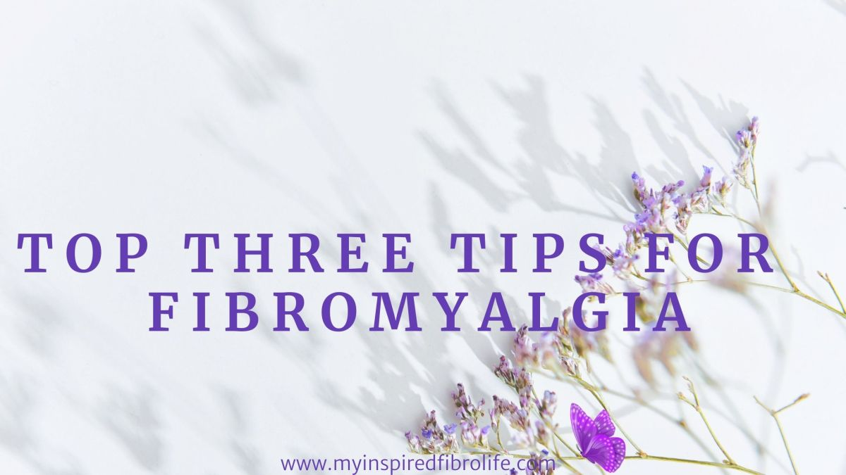 Top Three Tips for Fibromyalgia